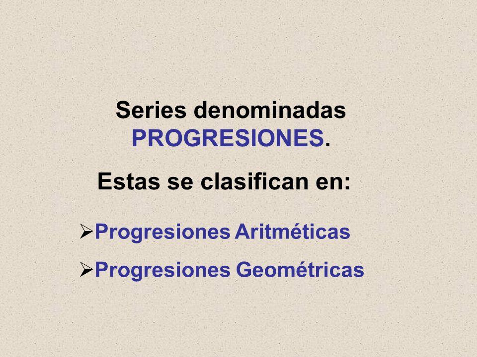 Series denominadas PROGRESIONES.