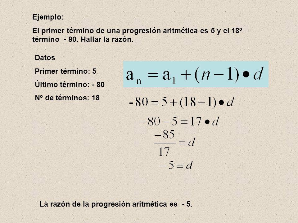 Ejemplo: El primer término de una progresión aritmética es 5 y el 18º término - 80. Hallar la razón.