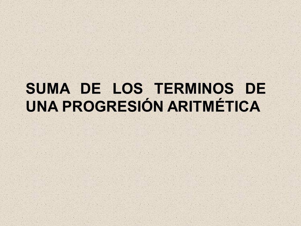 SUMA DE LOS TERMINOS DE UNA PROGRESIÓN ARITMÉTICA