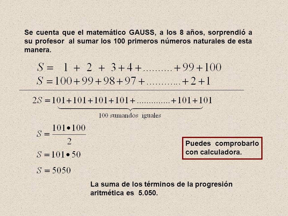 Se cuenta que el matemático GAUSS, a los 8 años, sorprendió a su profesor al sumar los 100 primeros números naturales de esta manera.