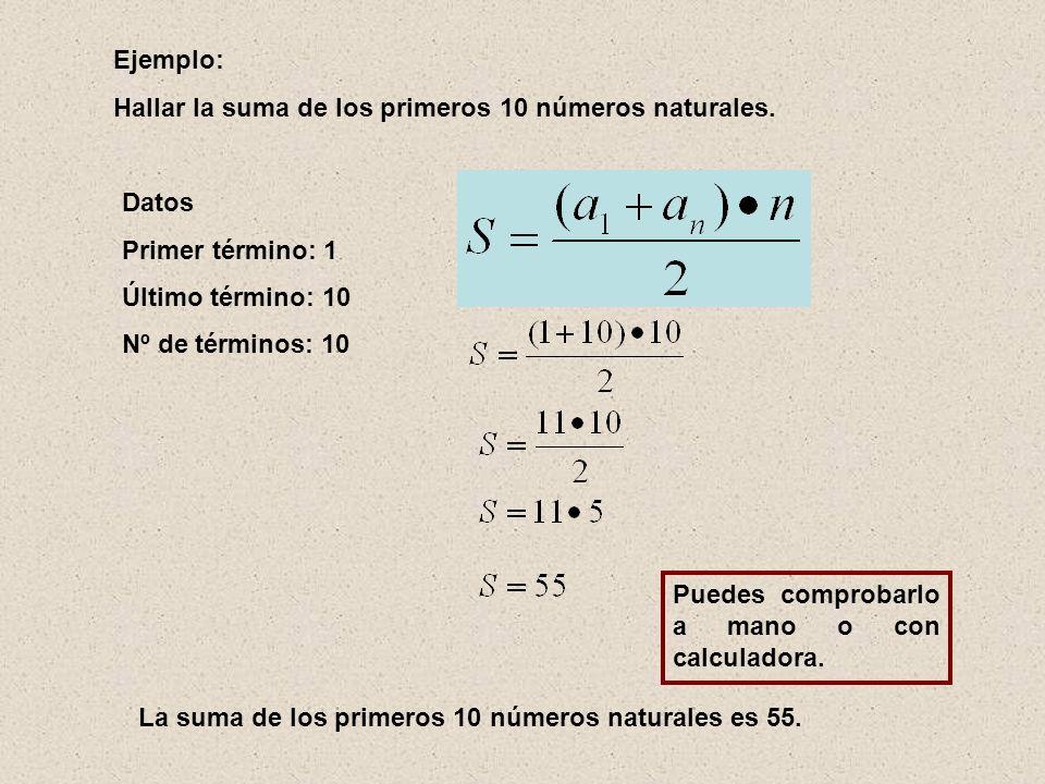 Ejemplo: Hallar la suma de los primeros 10 números naturales. Datos. Primer término: 1. Último término: 10.