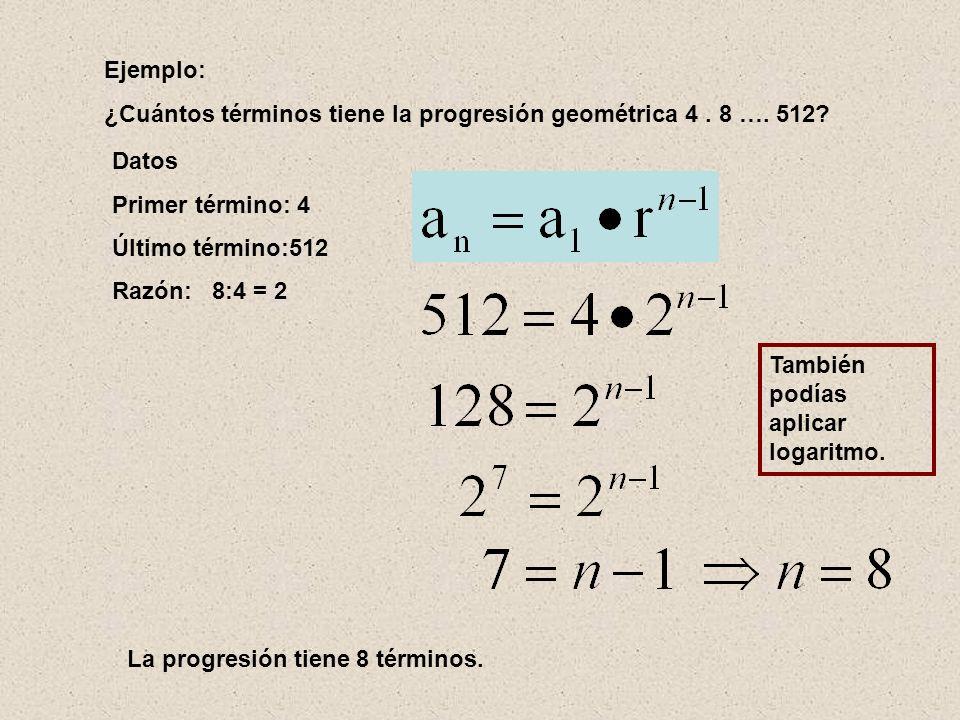 Ejemplo: ¿Cuántos términos tiene la progresión geométrica 4 . 8 …. 512 Datos. Primer término: 4.