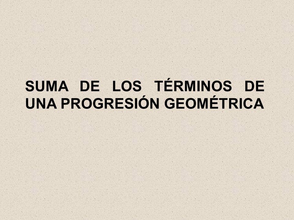 SUMA DE LOS TÉRMINOS DE UNA PROGRESIÓN GEOMÉTRICA