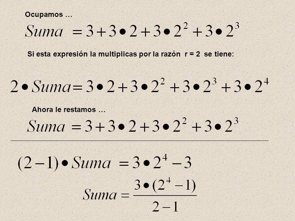 Ocupamos … Si esta expresión la multiplicas por la razón r = 2 se tiene: Ahora le restamos …