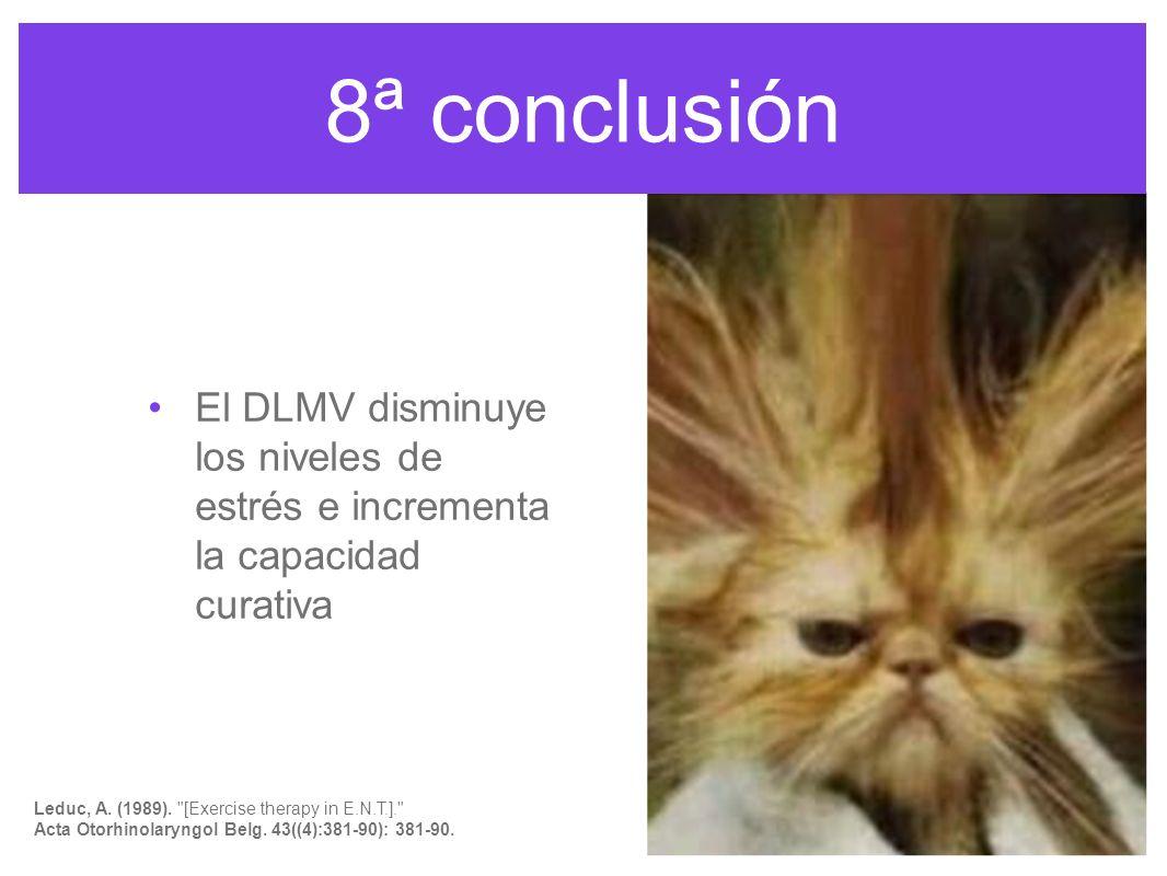 8ª conclusión El DLMV disminuye los niveles de estrés e incrementa la capacidad curativa. E Földi.