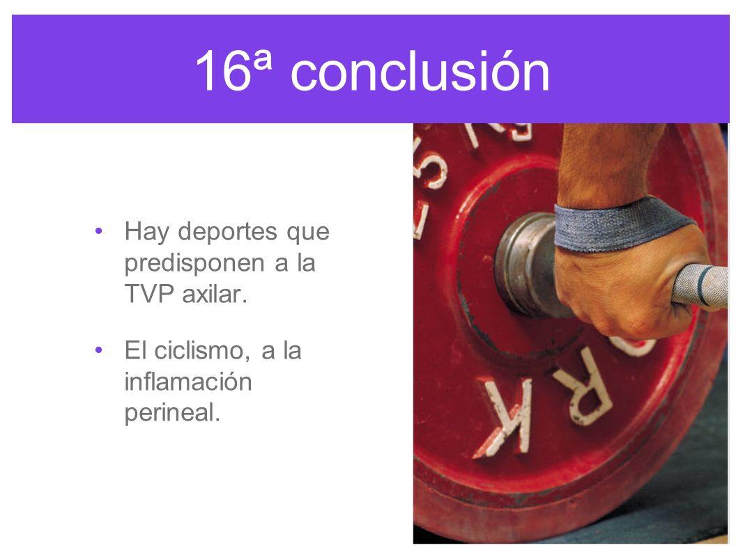 16ª conclusión Hay deportes que predisponen a la TVP axilar.