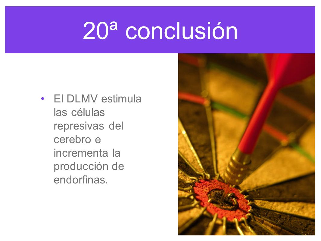 20ª conclusión El DLMV estimula las células represivas del cerebro e incrementa la producción de endorfinas.