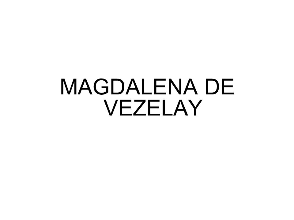 MAGDALENA DE VEZELAY
