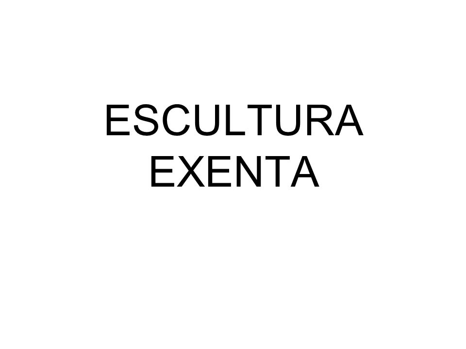 ESCULTURA EXENTA