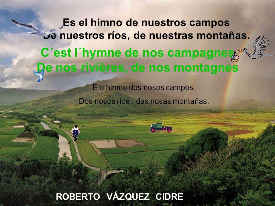 C´est l´hymne de nos campagnes De nos rivières, de nos montagnes