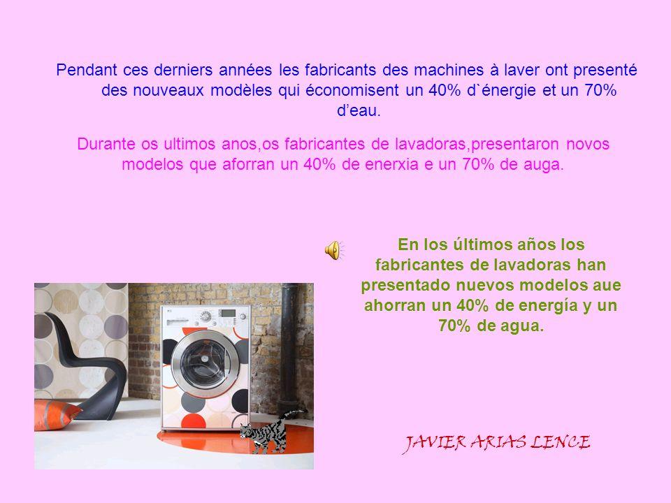 Pendant ces derniers années les fabricants des machines à laver ont presenté des nouveaux modèles qui économisent un 40% d`énergie et un 70% d'eau.