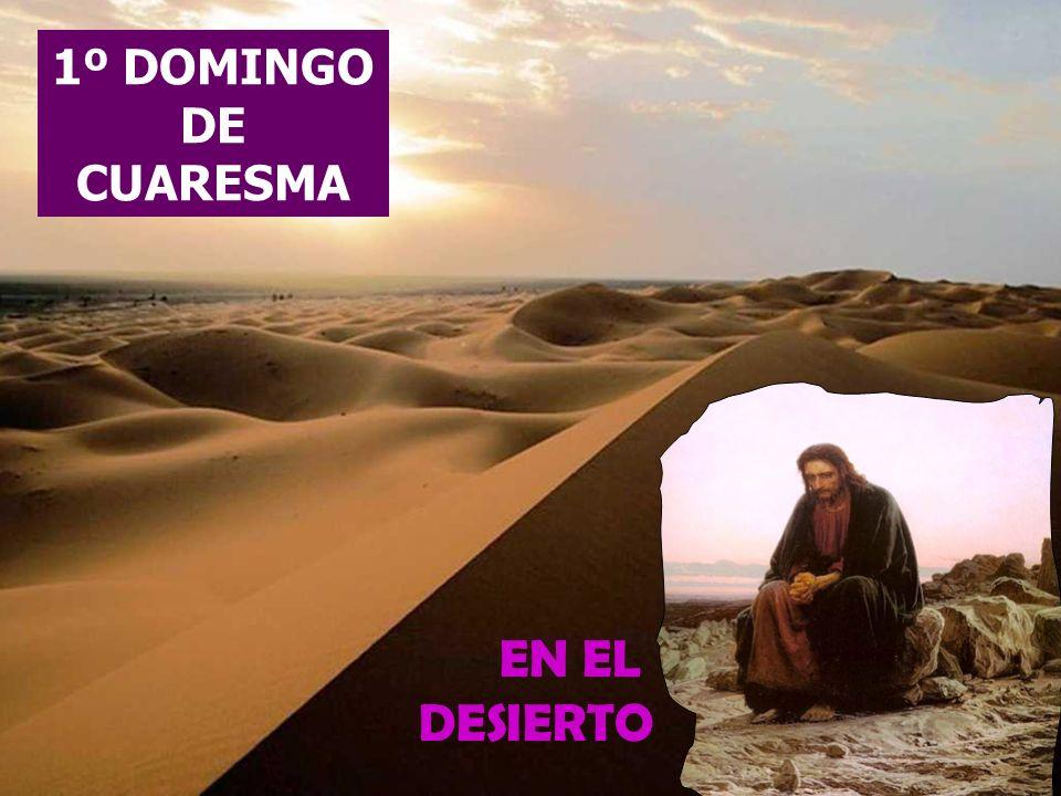 1º DOMINGO DE CUARESMA EN EL DESIERTO
