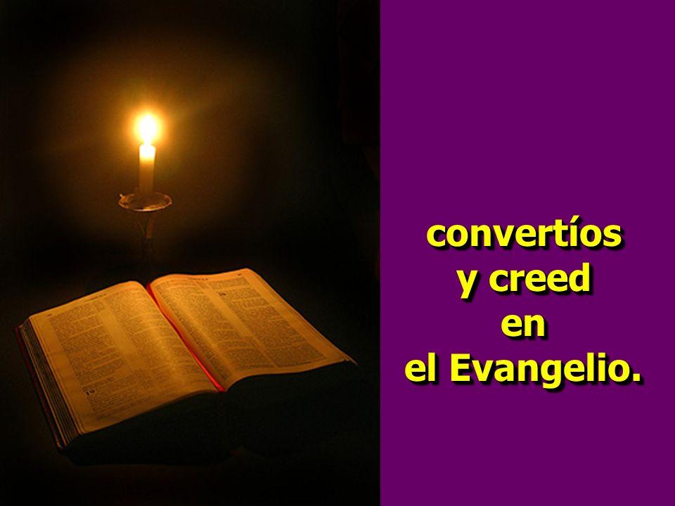 convertíos y creed en el Evangelio.