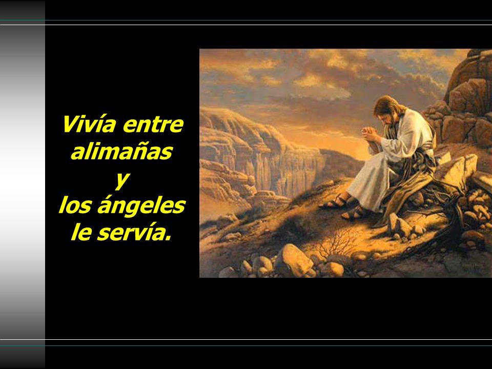 Vivía entre alimañas y los ángeles le servía.