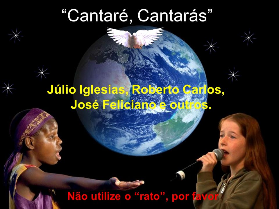 Cantaré, Cantarás Júlio Iglesias, Roberto Carlos, José Feliciano e outros.