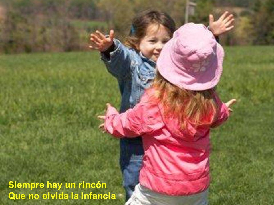 Siempre hay un rincón Que no olvida la infancia