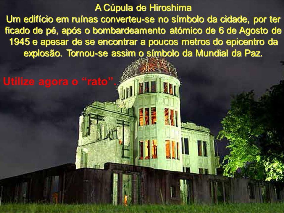 Utilize agora o rato . A Cúpula de Hiroshima