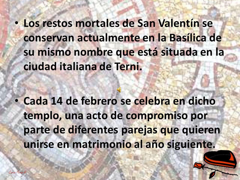Los restos mortales de San Valentín se conservan actualmente en la Basílica de su mismo nombre que está situada en la ciudad italiana de Terni.