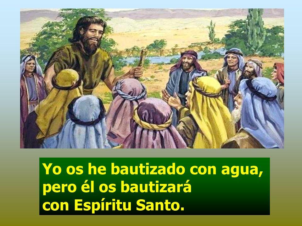 Yo os he bautizado con agua, pero él os bautizará con Espíritu Santo.