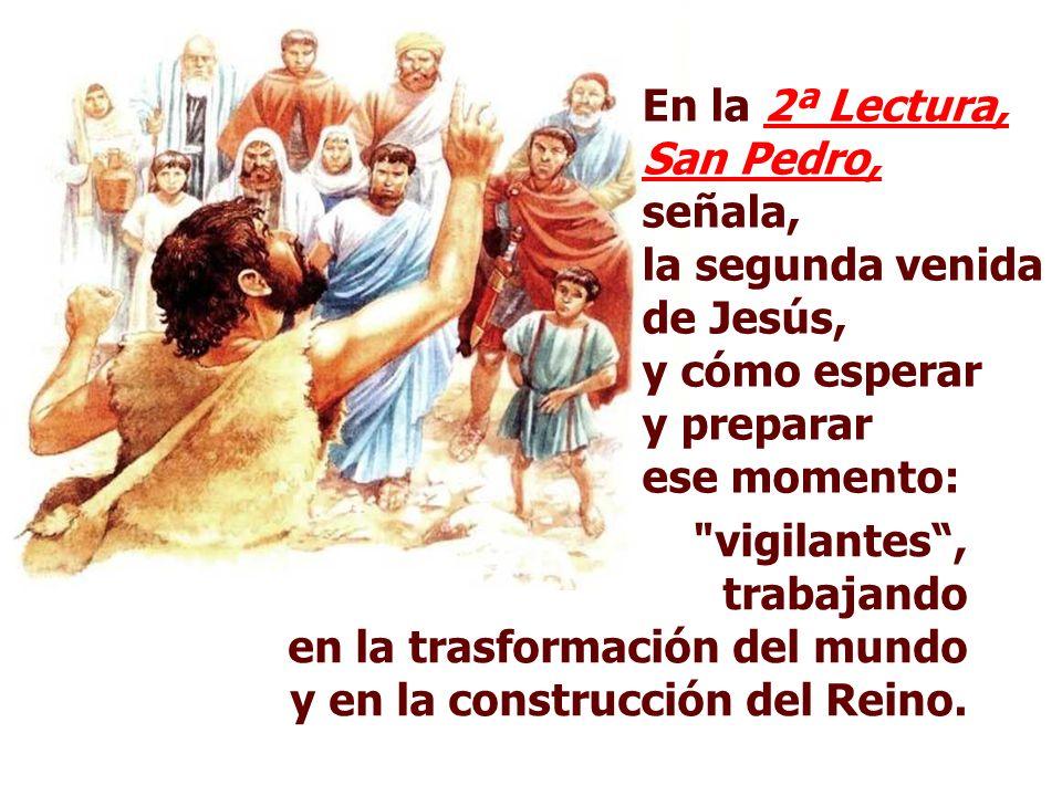 En la 2ª Lectura, San Pedro, señala, la segunda venida de Jesús,