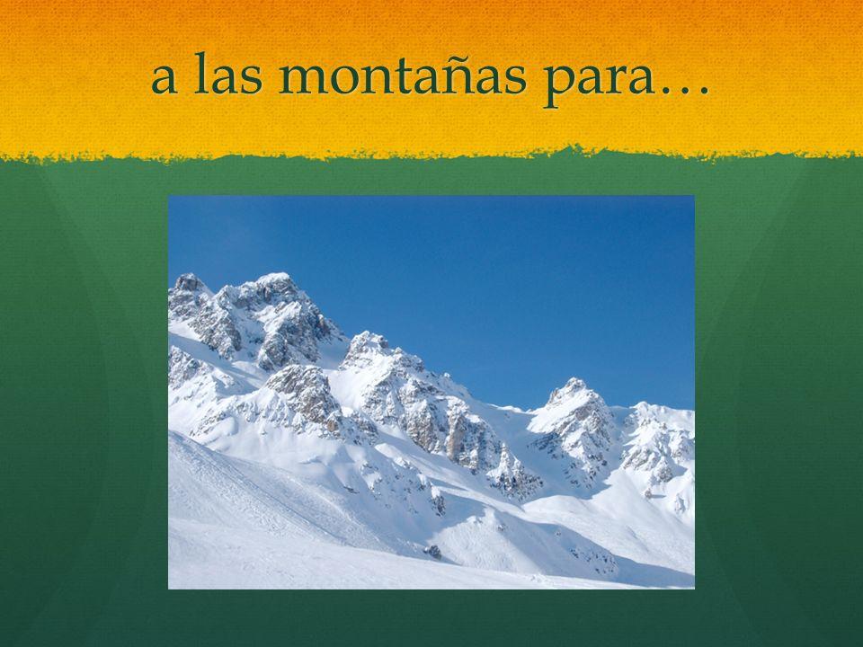 a las montañas para…