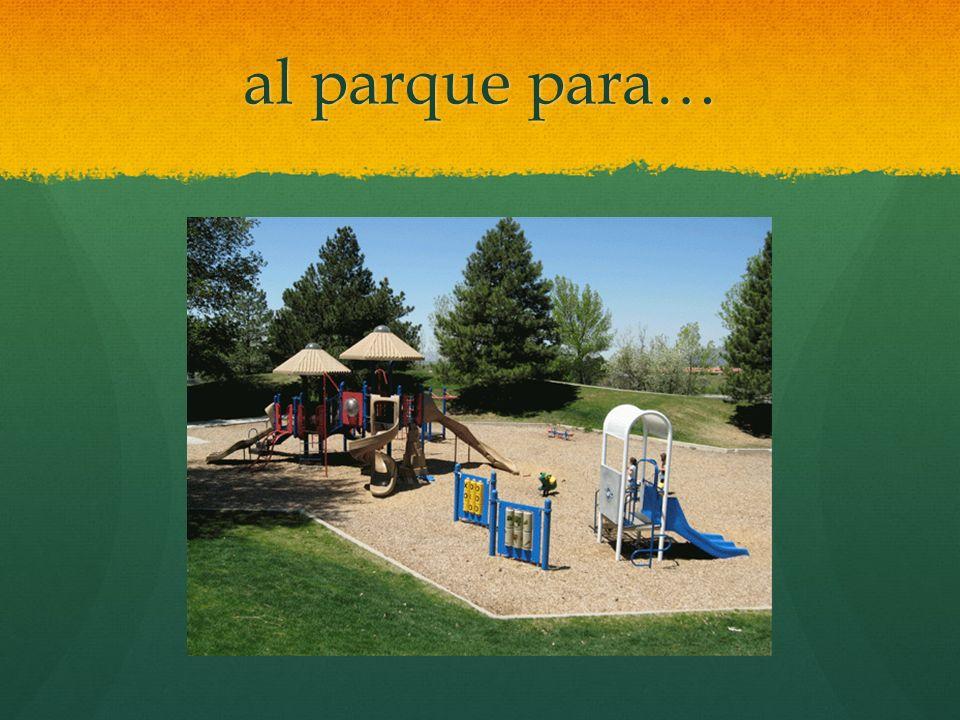 al parque para…