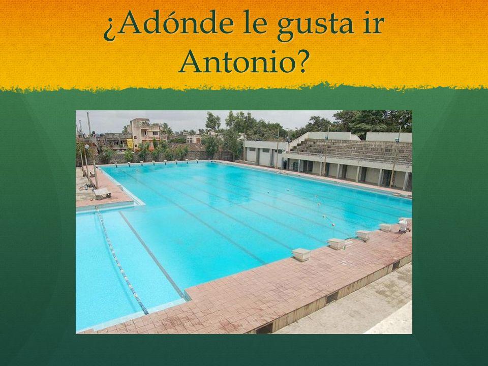 ¿Adónde le gusta ir Antonio