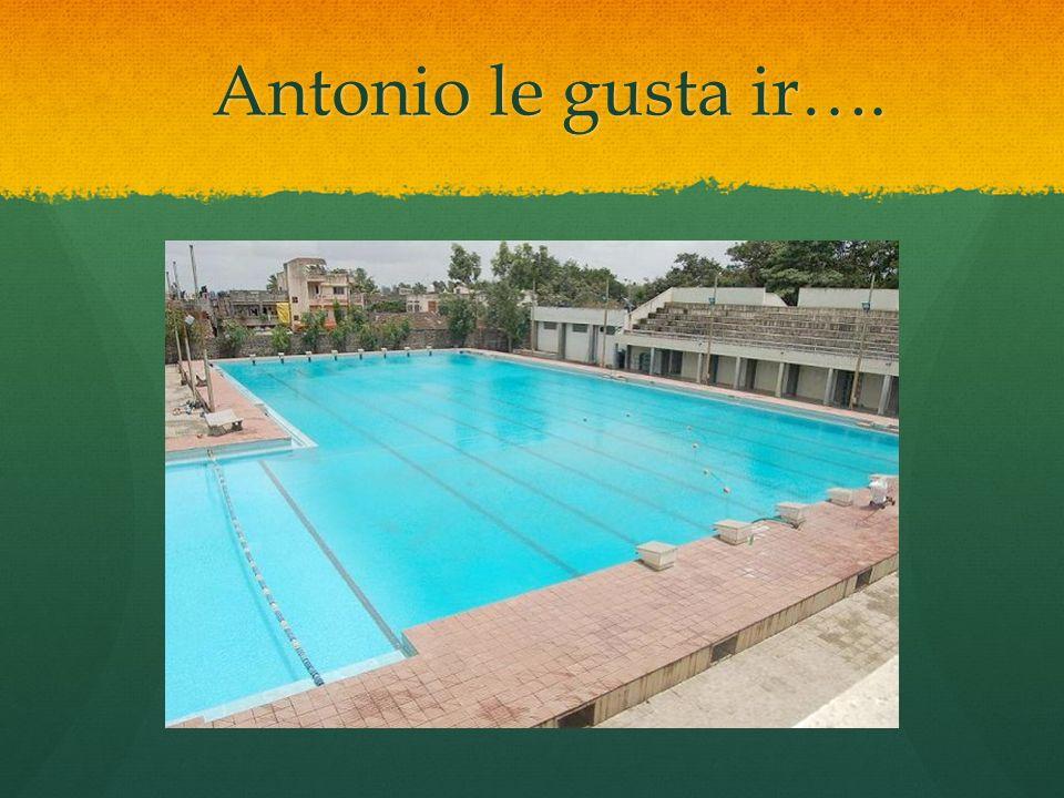 Antonio le gusta ir….