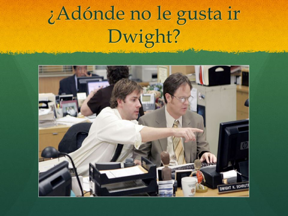 ¿Adónde no le gusta ir Dwight