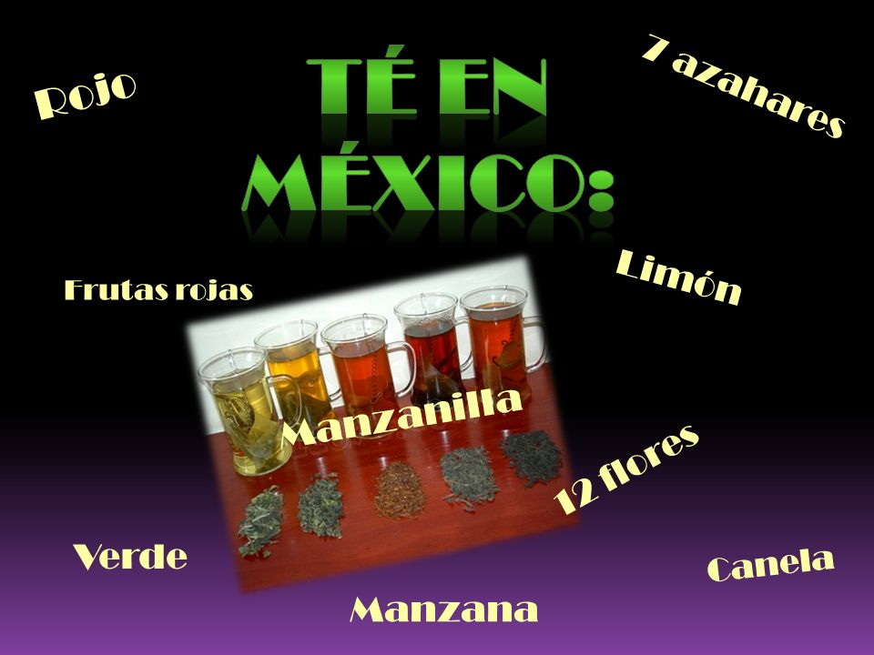 Té en México: Rojo Manzanilla 7 azahares Limón 12 flores Verde Manzana