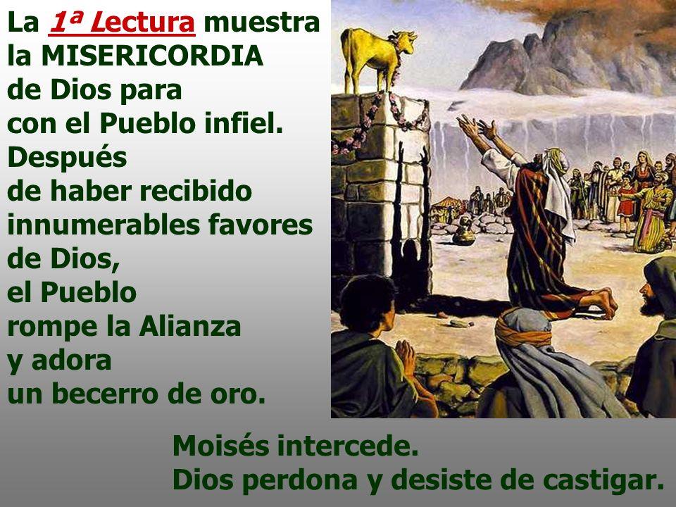 La 1ª Lectura muestrala MISERICORDIA de Dios para. con el Pueblo infiel.