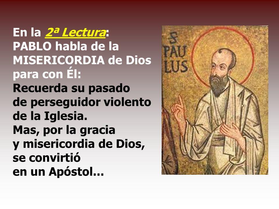 En la 2ª Lectura: PABLO habla de la MISERICORDIA de Dios para con Él: