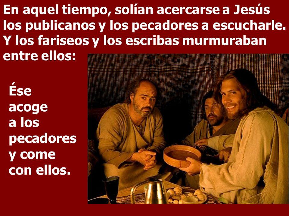 Ése acoge a los pecadores y come con ellos.