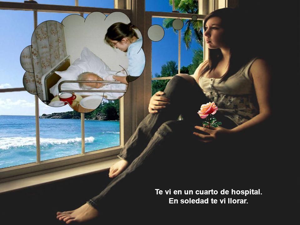 Te vi en un cuarto de hospital.