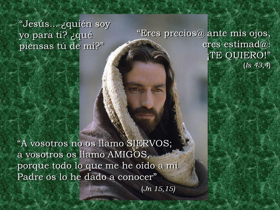 Jesús... ¿quién soy yo para ti ¿qué piensas tú de mí