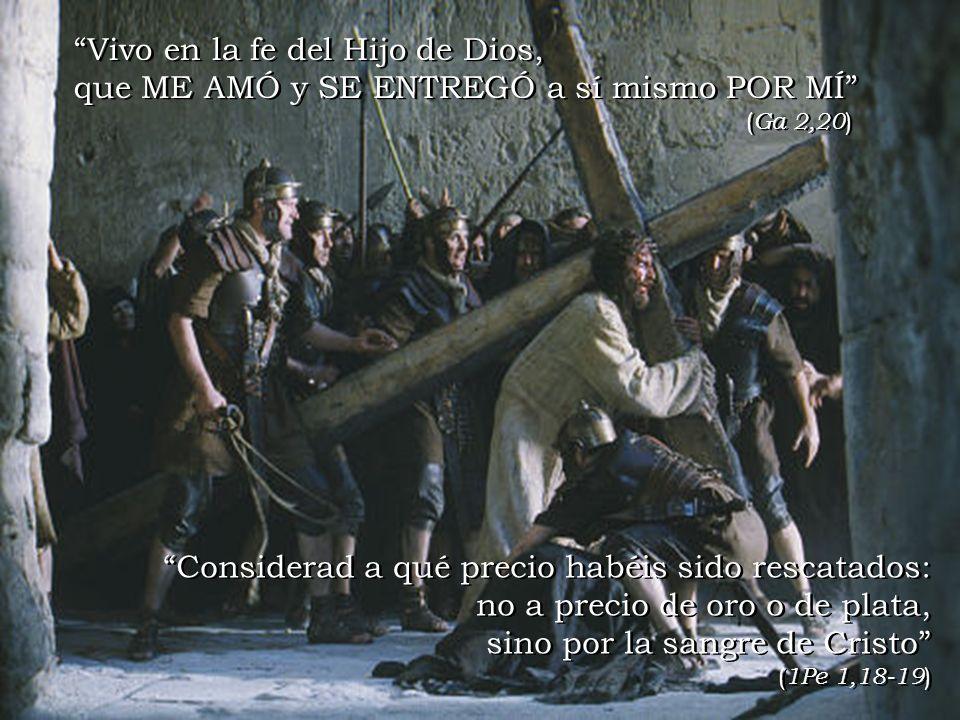 Vivo en la fe del Hijo de Dios, que ME AMÓ y SE ENTREGÓ a sí mismo POR MÍ (Ga 2,20)