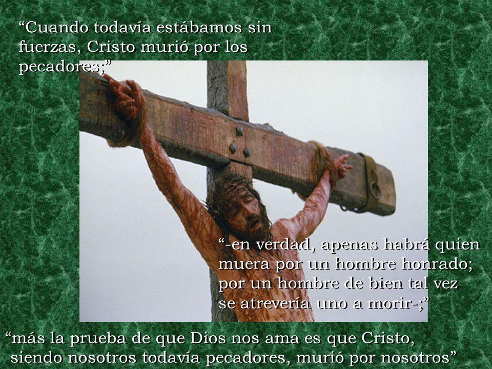 Cuando todavía estábamos sin fuerzas, Cristo murió por los pecadores;