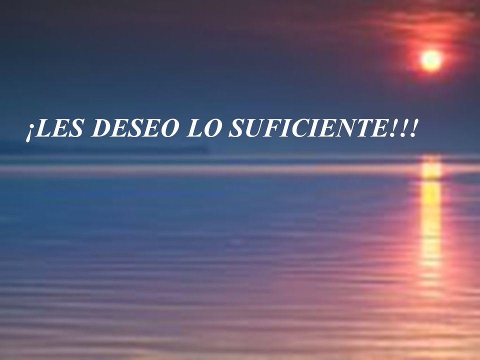 ¡LES DESEO LO SUFICIENTE!!!