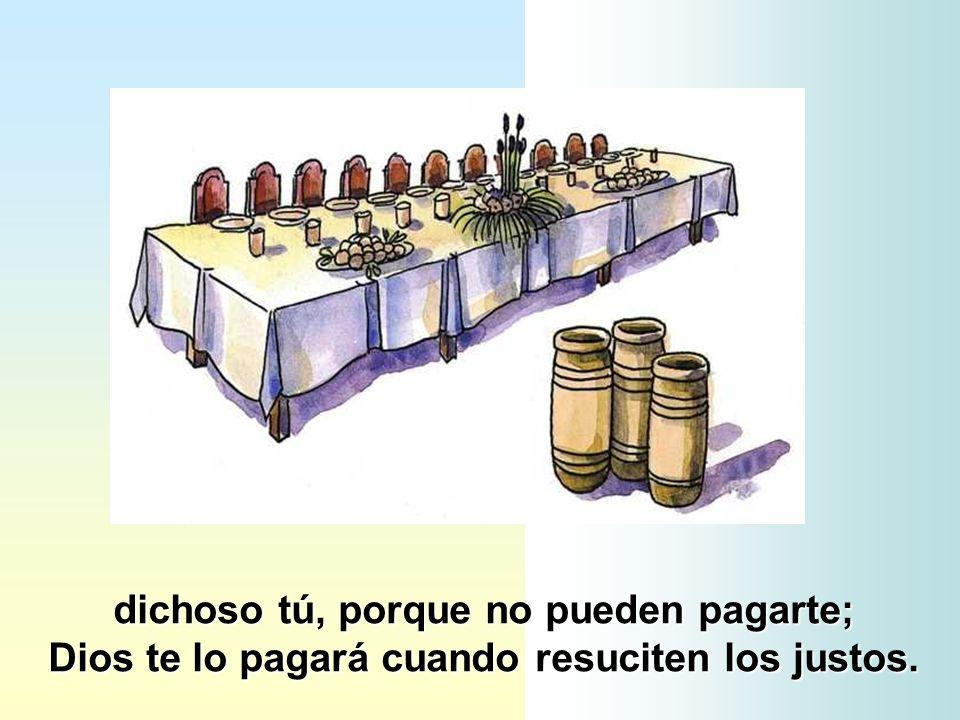 dichoso tú, porque no pueden pagarte; Dios te lo pagará cuando resuciten los justos.