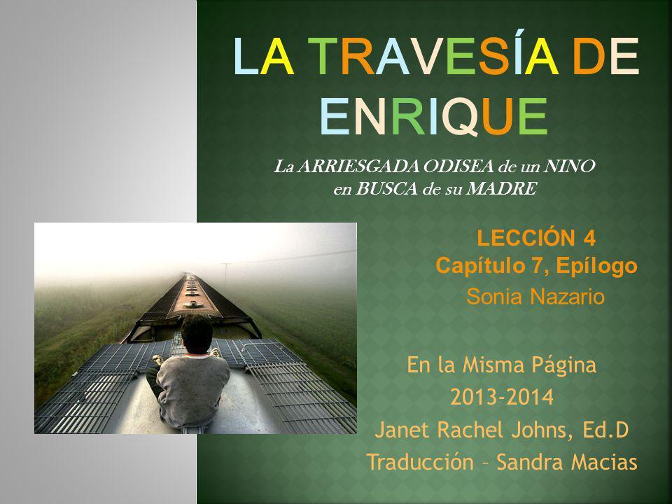 LA TRAVESÍA DE ENRIQUE LECCIÓN 4 Capítulo 7, Epílogo Sonia Nazario