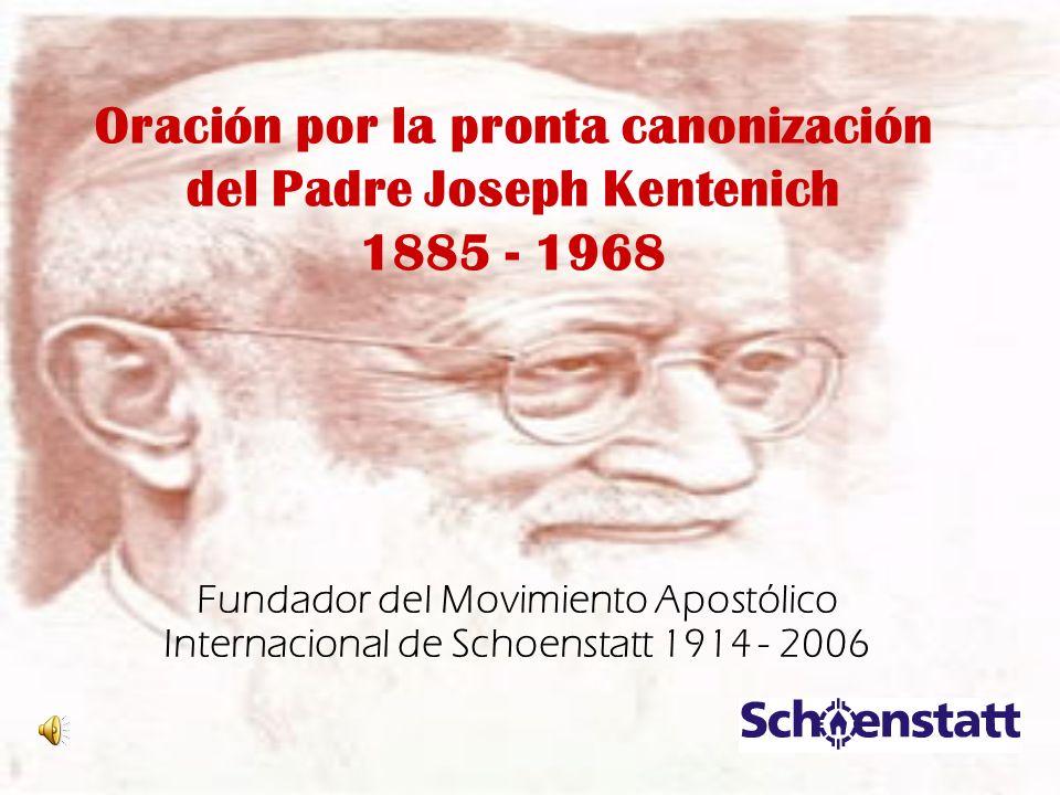 Oración por la pronta canonización del Padre Joseph Kentenich 1885 - 1968