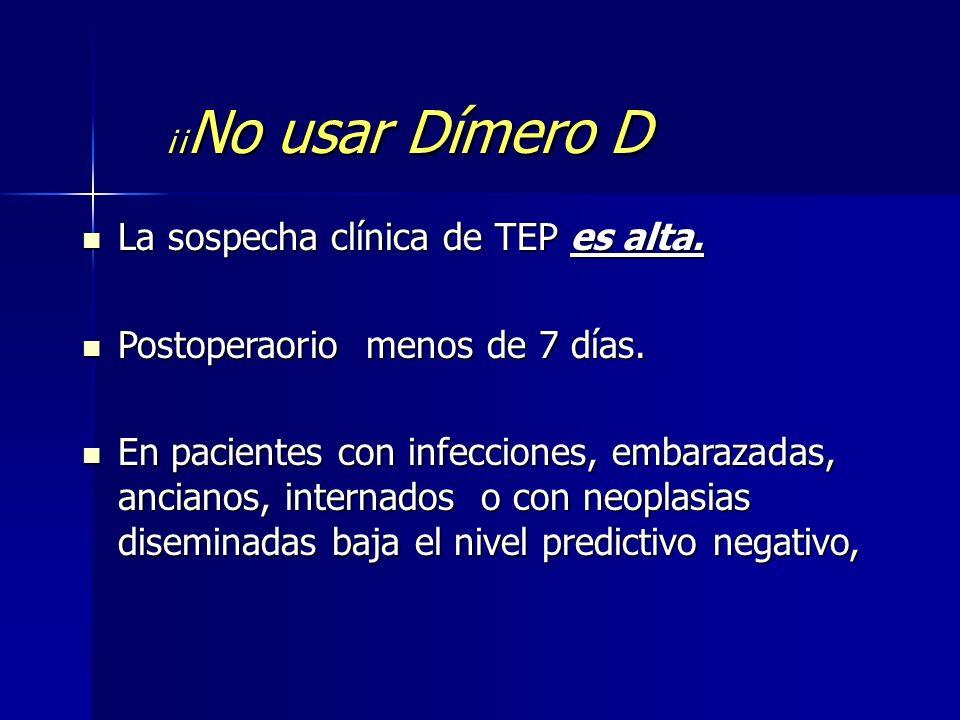 La sospecha clínica de TEP es alta. Postoperaorio menos de 7 días.