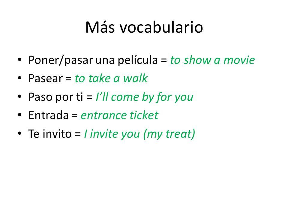 Más vocabulario Poner/pasar una película = to show a movie