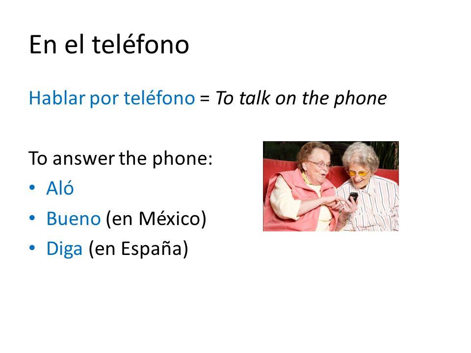 En el teléfono Hablar por teléfono = To talk on the phone