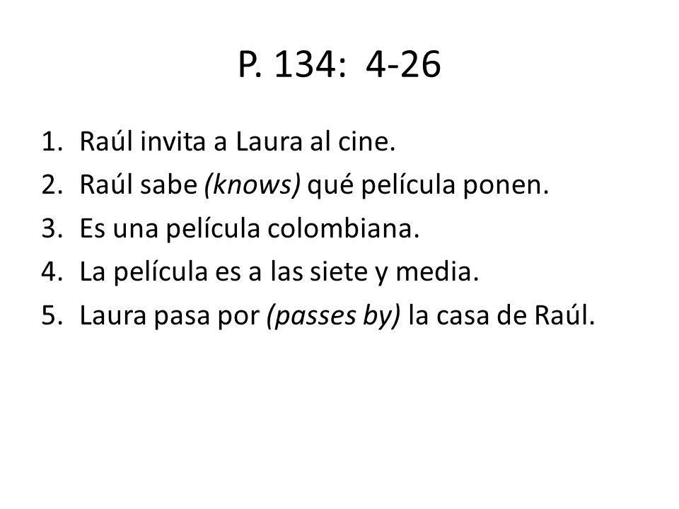 P. 134: 4-26 Raúl invita a Laura al cine.