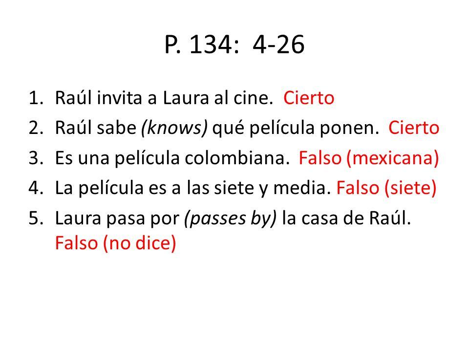 P. 134: 4-26 Raúl invita a Laura al cine. Cierto