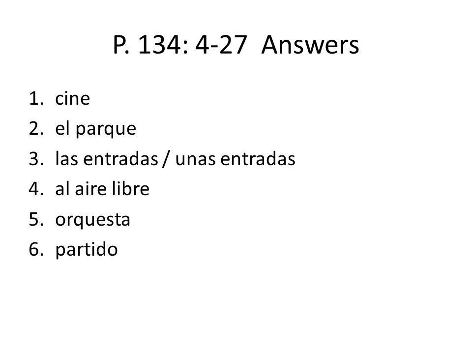 P. 134: 4-27 Answers cine el parque las entradas / unas entradas