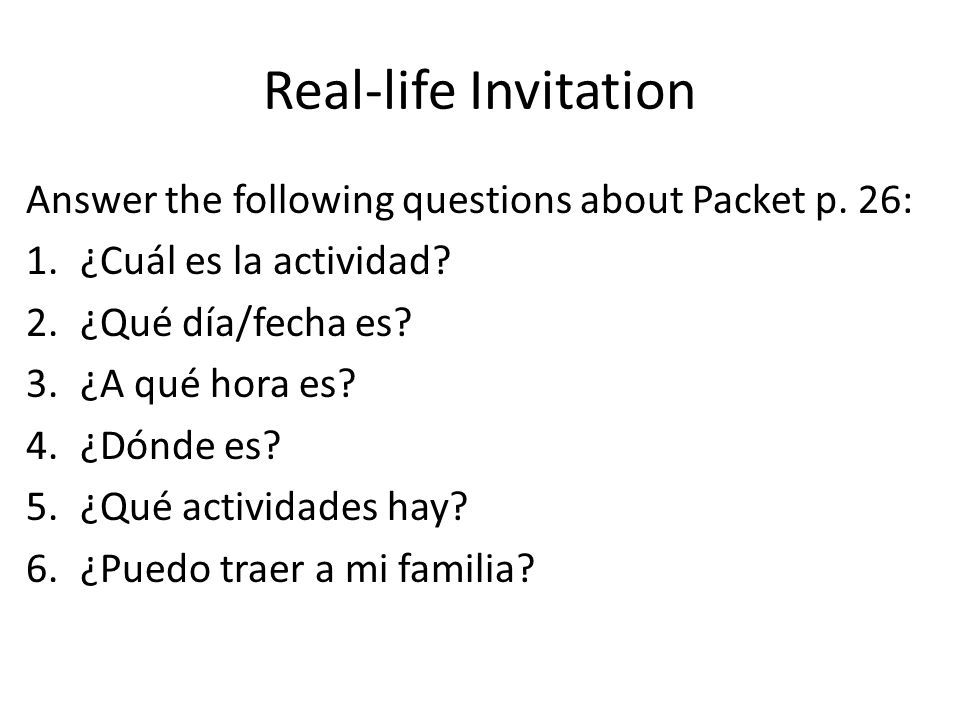 Real-life Invitation Answer the following questions about Packet p. 26: ¿Cuál es la actividad ¿Qué día/fecha es