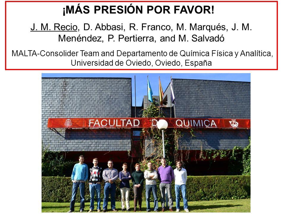 ¡MÁS PRESIÓN POR FAVOR! J. M. Recio, D. Abbasi, R. Franco, M. Marqués, J. M. Menéndez, P. Pertierra, and M. Salvadó.