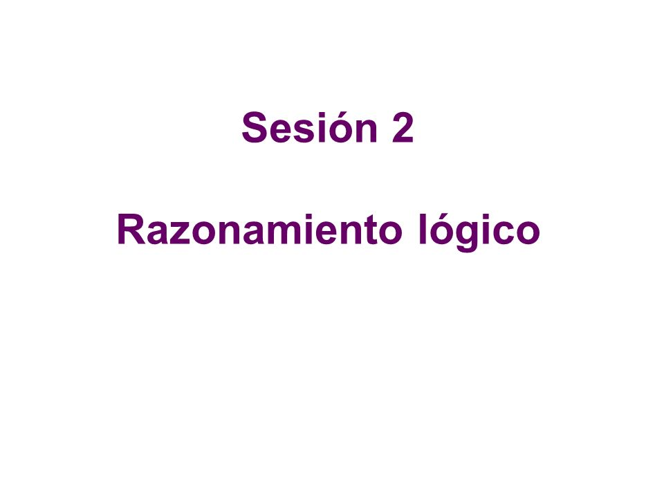 Sesión 2 Razonamiento lógico